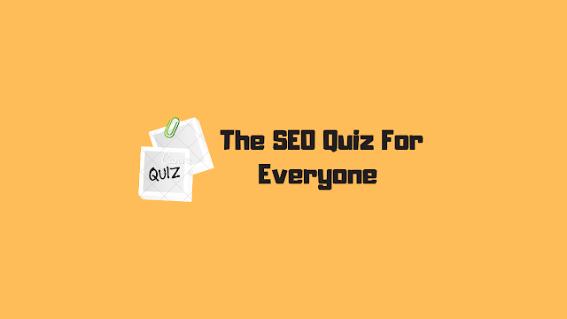 SEO Quiz For Everyone!