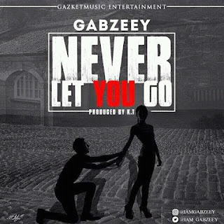 Download Music Gabzeey - Never Let You Go (Prod. By K. T)