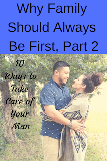 Why Family Should Always Be First, Pt. 2-10 Ways to Take Care of Your Man.  Tips on how to protect your marriage whether you are in ministry or not. #familyfirst #beingmarriedtoapastor #marriageandministrybalance