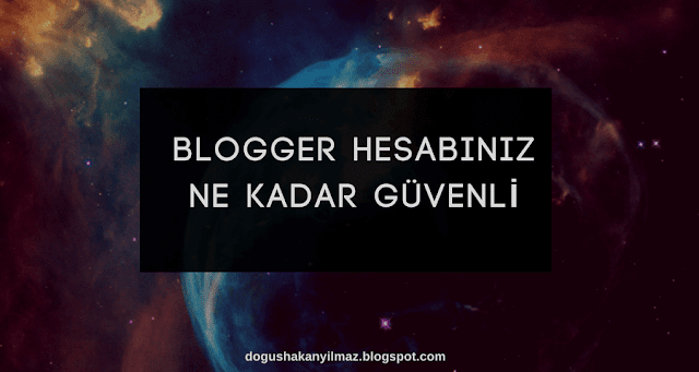 Blogger Hesabınız Ne Kadar Güvenli