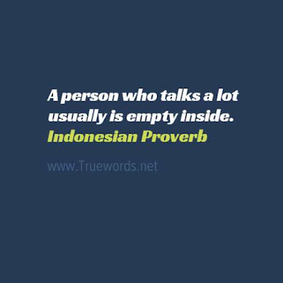 A person who talks a lot usually is empty inside