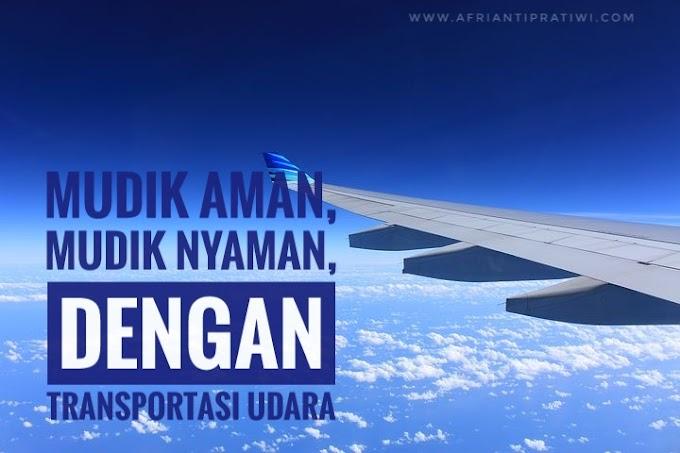 Mudik Aman, Mudik Nyaman, dengan Transportasi Udara