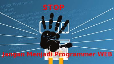 STOP !!! Sekarang ini Jangan Menjadi Programmer Web