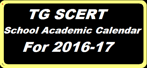 TS SCHOOLS Academic year 2016-17 have been developed by the SCERT Telangana TGSCERT School Academic Calendar 2016-17 http://www.tsteachers.in/2016/02/tgscert-school-academic-calendar-for-2016-17-in-telangana.html