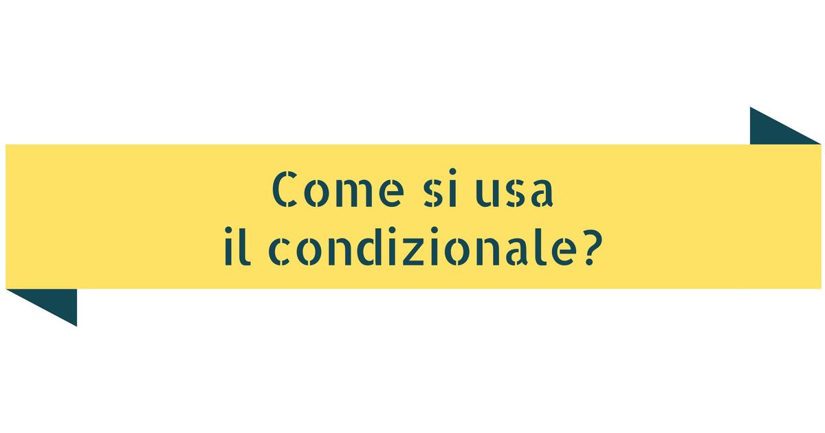 Come si usa il condizionale in italiano