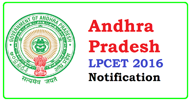 Andhra Pradesh LPCET 2016 Notification|APLPCET 2016 Notification/2016/07/andhra-pradesh-lpcet-2016-notification.html