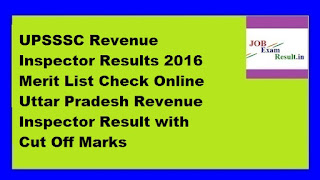 UPSSSC Revenue Inspector Results 2016 Merit List Check Online Uttar Pradesh Revenue Inspector Result with Cut Off Marks
