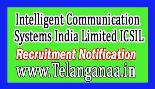 ICSIL (Intelligent Communication Systems India Limited) Recruitment Notification 2017