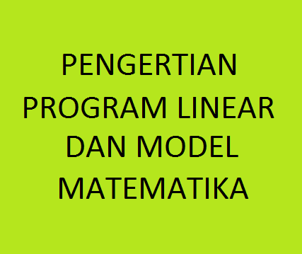 Pengertian Program Linear dan Model Matematika