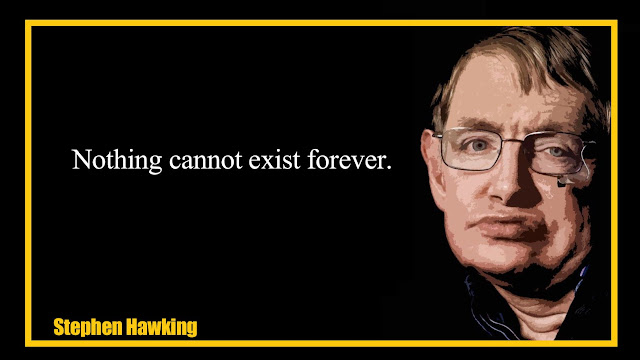Nothing cannot exist forever Stephen Hawking Quotes