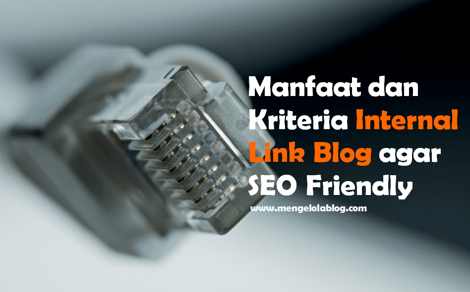 Manfaat dan kriteria internal link blog agar seo friendly