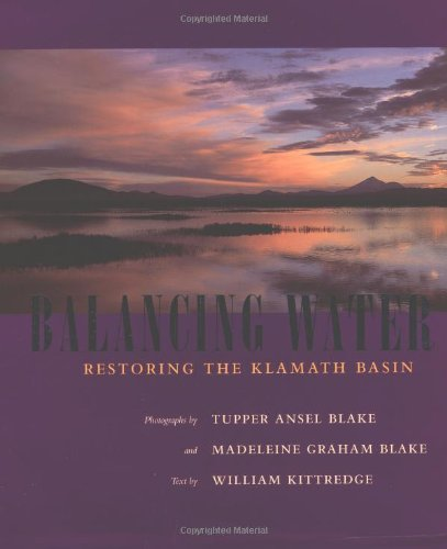Balancing Water  Restoring the Klamath Basin by Tupper Ansel Blake and Madeleine Graham Blake
