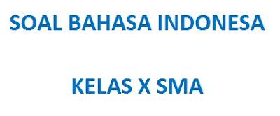 Kumpulan Soal Bahasa Indonesia Kelas X Semester 2 Kurikulum 2013 Beserta Jawabannya Bagian 2