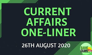 Current Affairs One-Liner: 26th August 2020