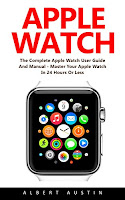 Apple Watch: The Complete Apple Watch User Guide And Manual - Master Your Apple Watch In 24 Hours Or Less!