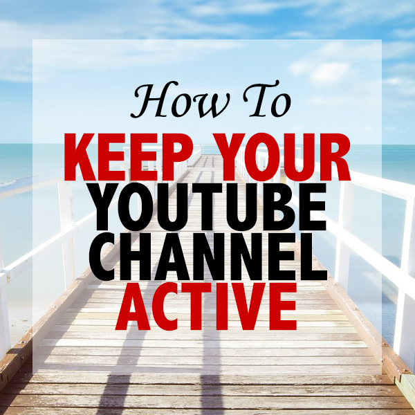 How to Keep Your YouTube Channel Active When You're Away