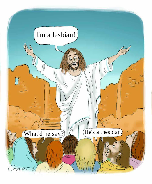 Jesus: I'm a lesbian. What'd he say? He's a thespian.