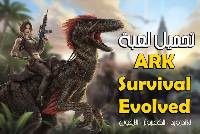 تنزيل لعبة ARK Survival Evolved مجانا للكمبيوتر و للاندرويد و للايفون 2019 بحجم صغير مع الاون لاين ، تعتبر العاب ارك سرفايفل ايفولفد من أشهر ألعاب الأكشن و المغامرات التي تعمل علي العديد من أنظمة التشغيل مثل الكمبيوتر و الأندرويد و الأيفون .