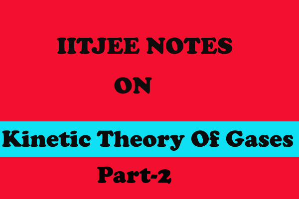 Kinetic Theory Of Gases Notes