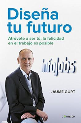 LIBRO - Diseña Tu Futuro  Atrévete a ser tú: la felicidad en el trabajo es posible  Jaume Gurt | Infojobs (Conecta - 17 marzo 2016)  EMPRESA & AUTOAYUDA  Edición papel & digital ebook kindle  Comprar en Amazon España