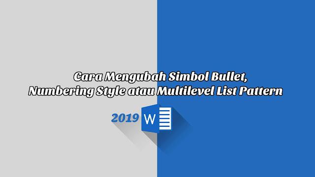 Cara Mengubah Simbol Bullet, Numbering Style atau Multilevel List Pattern - Word 2019
