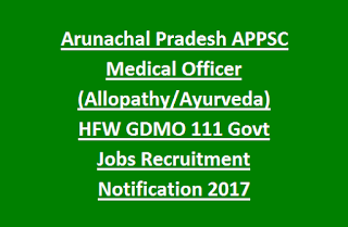 Arunachal Pradesh APPSC Medical Officer (Allopathy, Ayurveda) HFW GDMO Govt Jobs Recruitment Notification 2017