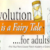 15 Reasons Why Evolution Is A Fairy Tale For Adults