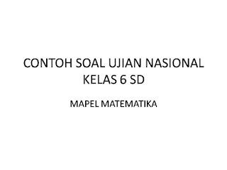 CONTOH SOAL UJIAN NASIONAL KELAS 6 SD 2017 MATEMATIKA