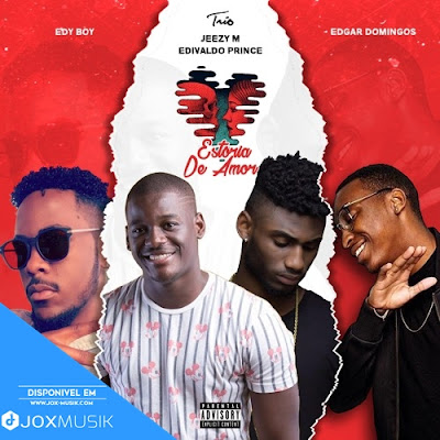 Edy Boy - Estoria de Amor (ft Jeezy M Edvaldo Prince e Edgar Domingos) download music