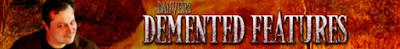 http://www.dementedfeatures.com/