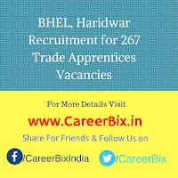 BHEL, Haridwar Recruitment for 267 Trade Apprentices Vacancies