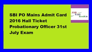 SBI PO Mains Admit Card 2016 Hall Ticket Probationary Officer 31st July Exam