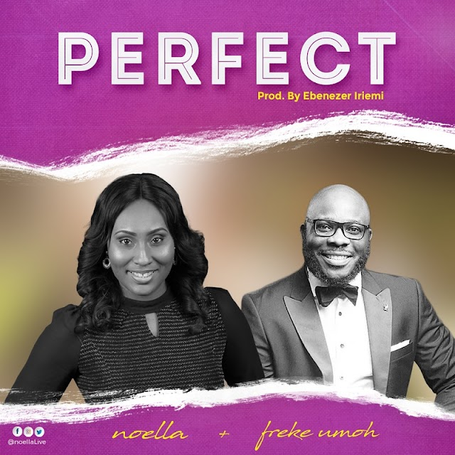 NEW MUSIC: NOELLA - PERFECT (Unscripted Worship ) FT. Freke Umoh | @noellalive @frekeumoh_
