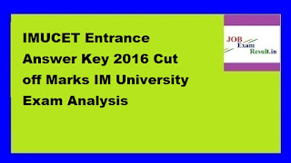 IMUCET Entrance Answer Key 2016 Cut off Marks IM University Exam Analysis