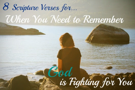 8 Verses for When You Need to Remember God is Fighting for You