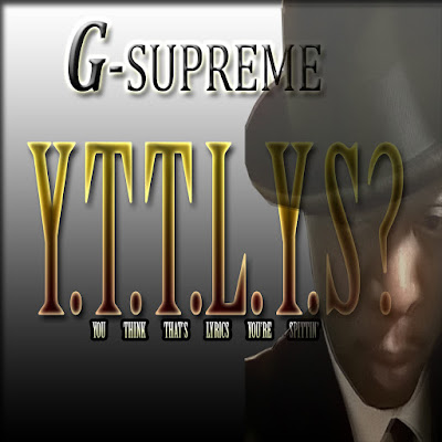 "Download ""Y.T.T.L.Y.S? You Think That's Lyrics You're Spittin"" by G-Supreme on iTunes - Stream full 15 song album on Apple Music - April 2018 on the Indie Music Board"