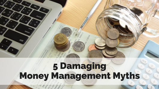 5 Damaging Money Management Myths