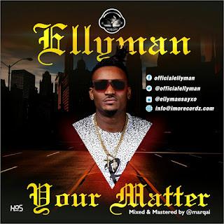 Video: Ellyman - Your Matter @officialEllyman