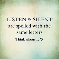 Listen & Silent are spelled with the same letters. Think about it. :)
