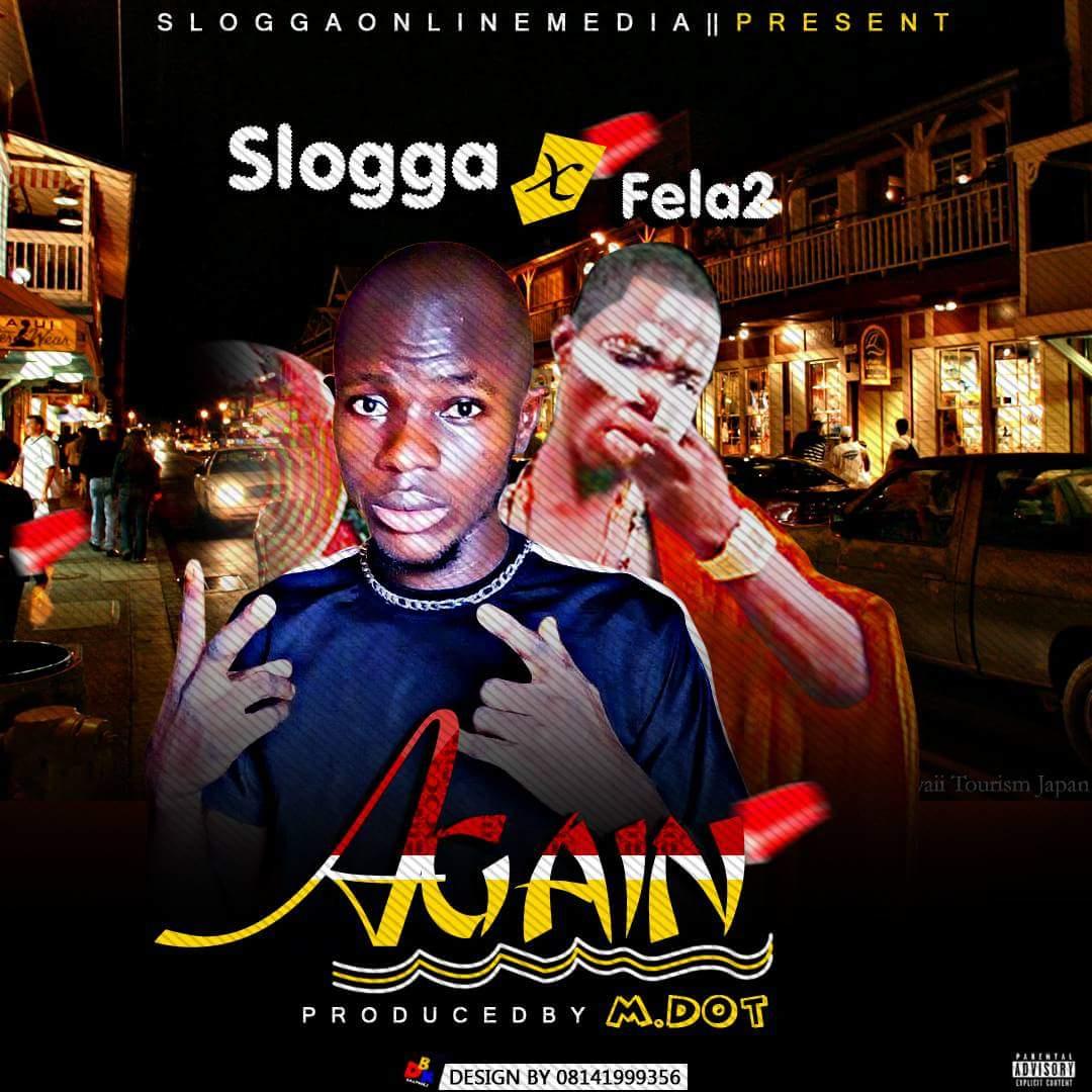 Music :- Slogga Ft Fella 2 — Again - 9jabestloaded com ng