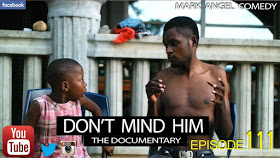 [VIDEO] COMEDY SERIES: Don't mind him – Mark Angel Comedy episode 111