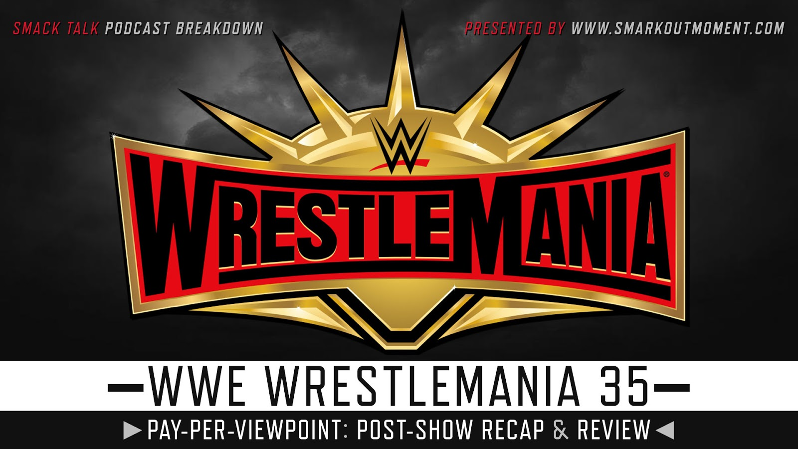 WWE WrestleMania 35 Recap and Review Podcast