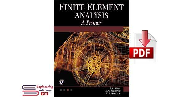 Finite Element Analysis by S. M. Musa, A. V. Kulkarni and V. K. Havanur