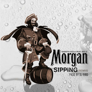[feature]Naboth Rizla - Morgan Sipping (Feat. Six O) (Prod. by DJ Bird)