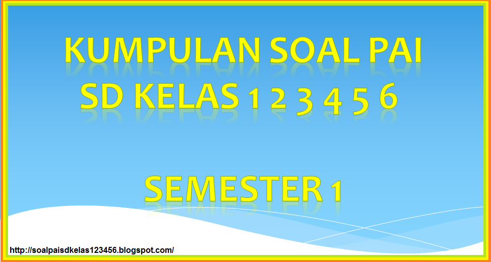 Soal Soal Uts Ktsp Pai Kelas 1 2 3 4 5 6 Semester 1