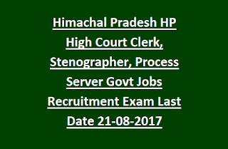 Himachal Pradesh HP High Court Clerk, Stenographer, Process Server Govt Jobs Recruitment Exam Notification Last Date 21-08-2017