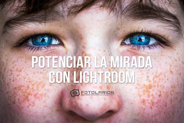 Potenciar la mirada con Lightroom