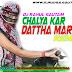 Chalya Kar Dattha Mar Ke Remix By Dj Rahul Gautam