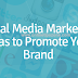Social Media Marketing Ideas to Promote your Brand