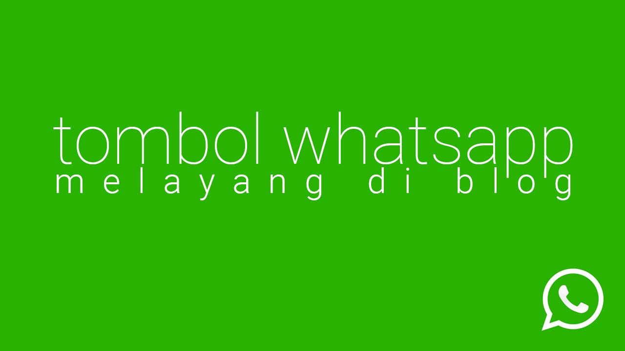 Membuat Tombol Chat Whatsapp Melayang Di Blog